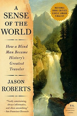 A Sense of the World: How a Blind Man Became History's Greatest Traveler (P.S.), Jason Roberts
