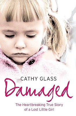 Damaged: The Heartbreaking True Story of a Forgotten Child, Glass, Cathy