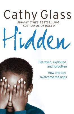 Hidden: Betrayed, Exploited and Forgotten. How One Boy Overcame the Odds., Glass, Cathy