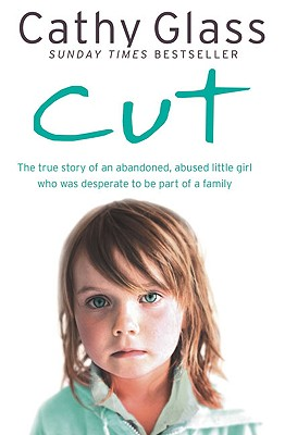 Cut: The true story of an abandoned, abused little girl who was desperate to be part of a family, Glass, Cathy