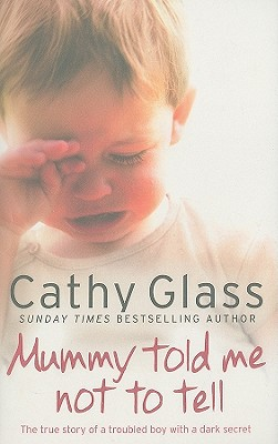 Mummy Told Me Not to Tell: The true story of a troubled boy with a dark secret, Glass, Cathy