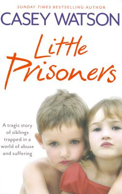 Image for Little Prisoners: A tragic story of siblings trapped in a world of abuse and suffering