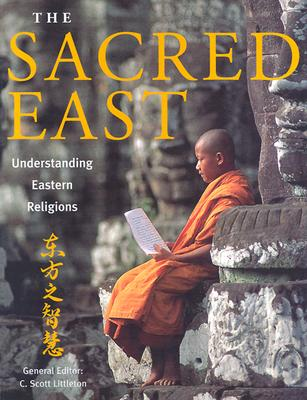 Image for The Sacred East: Hinduism, Buddhism, Confucianism, Daoism, Shinto