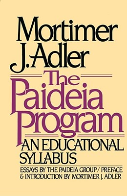 Paideia Program: An Educational Syllabus: Essays By the Paideia Group, Adler, Mortimer J. [intro]