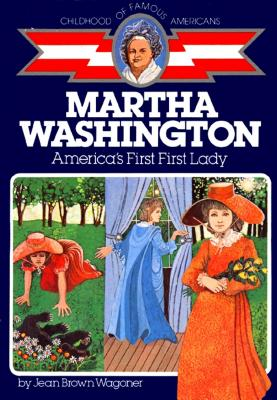 Martha Washington: America's First Lady (Childhood of Famous Americans), Wagoner, Jean Brown