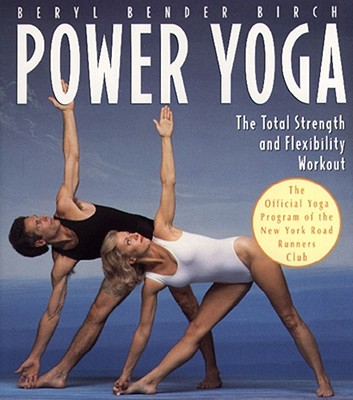 Power Yoga: The Total Strength and Flexibility Workout, Birch, Beryl Bender