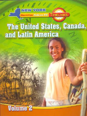 NY, Timelinks, Grade 5, The United States, Canada, and Latin America, Volume 2, Student Edition (New York Timelinks), James A. Banks, Kevin P. Colleary, Linda Greenow, Walter C. Parker, Emily M. Schell, Dianah Zike, Raymond C. Jones, Irma M. Olmedo