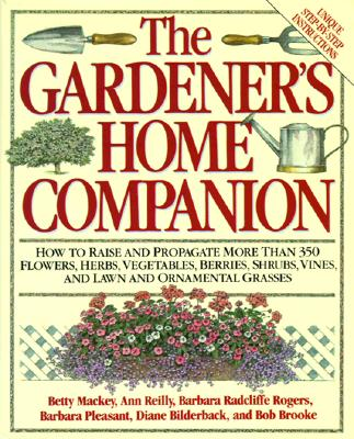 Image for Gardener's Home Companion/How to Raise and Propagate More Than 350 Flowers, Herbs, Vegetables, Berries, Shrubs, Vines, and Lawn and Ornamental Grasse