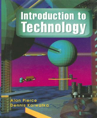 Introduction to Technology, Student Text, Alan Pierce; Dennis Karwatka
