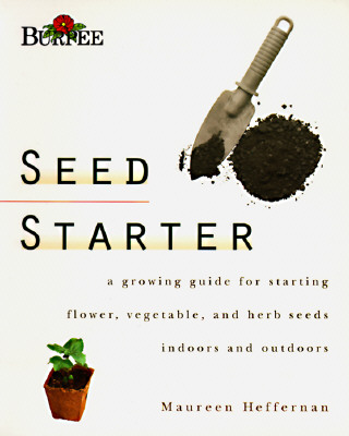 Image for Burpee Seed Starter: A Guide to Growing Flower, Vegetable, and Herb Seeds Indoors and Outdoors