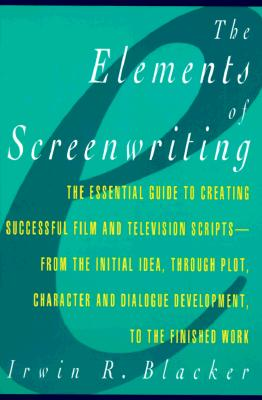 ELEMENTS OF SCREENWRITING : A GUIDE FOR, IRWIN R. BLACKER