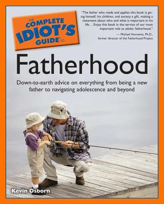 The Complete Idiot's Guide to Fatherhood (Complete Idiot's Guides (Lifestyle Paperback)), Osborn, Kevin