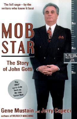 MOB STAR : THE STORY OF JOHN GOTTI, GENE MUSTAIN