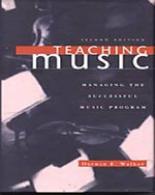Teaching Music: Managing the Successful Music Program, Walker, Darwin E.