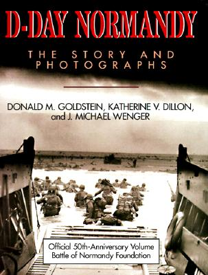 Image for D-Day Normandy: The Story and Photographs/Official 50th Anniversary Volume, Battle of Normandy Foundation