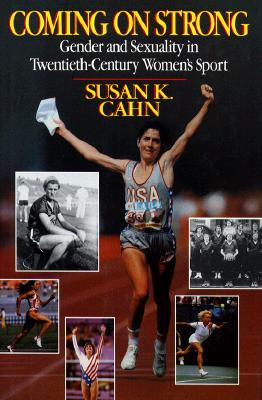 Image for Coming On Strong: Gender And Sexuality In Twentieth-Century Women'S Sports