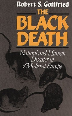 The Black Death: Natural and Human Disaster in Medieval Europe, GOTTFRIED, Robert S.