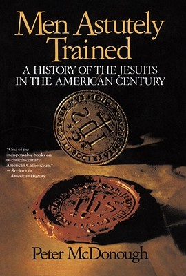 Image for Men Astutely Trained: A History of the Jesuits in the American Century