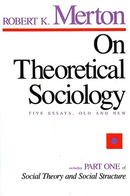 On Theoretical Sociology: Five Essays, Old and New, Merton, Robert K.