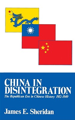 China in Disintegration: The Republican Era in Chinese History, 1912-1949, Sheridan, James E.