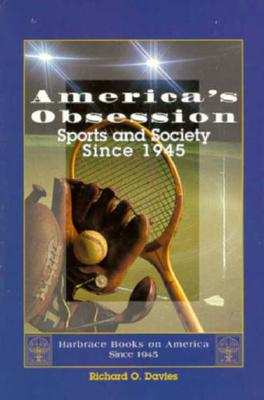 America's Obsession: Sports and Society Since 1945, Richard O. Davies