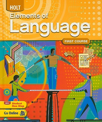 Holt Elements of Language: First Course, Judith L Irvin; Lee Odell; Richard T Vacca