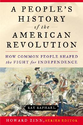 Image for A People's History of the American Revolution: How Common People Shaped the Fight for Independence