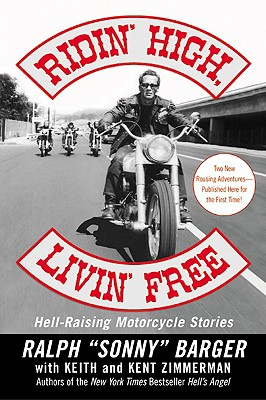 Ridin' High, Livin' Free: Hell-Raising Motorcycle Stories, Ralph Sonny Barger