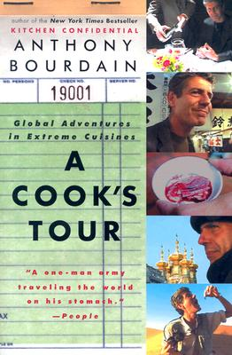 A Cook's Tour: Global Adventures in Extreme Cuisines, Anthony Bourdain