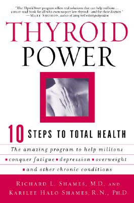 Thyroid Power: Ten Steps to Total Health, Richard Shames, Karilee H. Shames