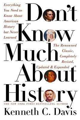 Don't Know Much About History : Everything You Need to Know About History But Never Learned, Davis, Kenneth C.