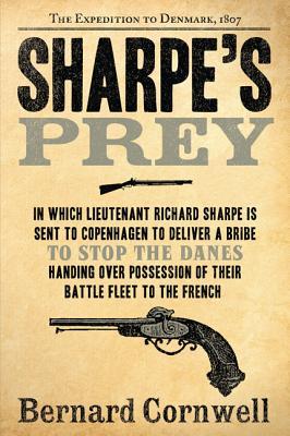 Sharpe's Prey: Richard Sharpe & the Expedition to Denmark, 1807, Bernard Cornwell