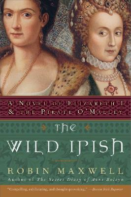 WILD IRISH: A NOVEL OF ELIZABETH I AND THE PIRATE O'MALLEY, MAXWELL, ROBIN