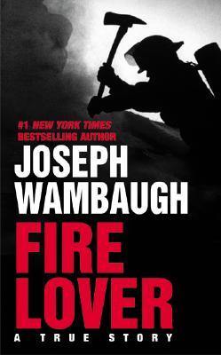 FIRE LOVER, JOSEPH WAMBAUGH