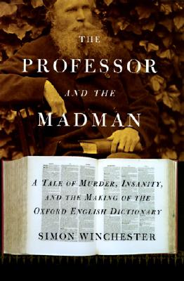 Image for The Professor and the Madman: A Tale of Murder, Insanity, and the Making of the Oxford English Dictionary
