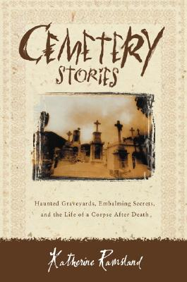 Image for Cemetery Stories: Haunted Graveyards, Embalming Secrets, and the Life of a Corpse After Death