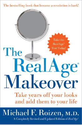 The RealAge Makeover: Take Years Off Your Looks and Add Them to Your Life, Roizen, Michael F.
