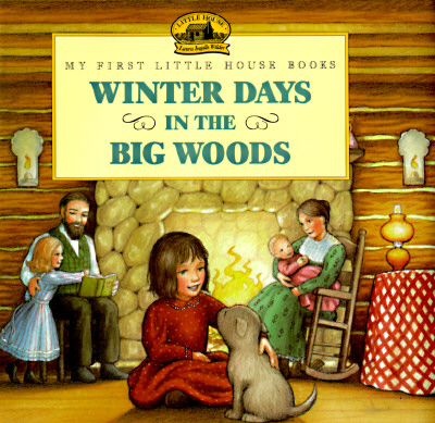 Image for Winter Days in the Big Woods: Adapted from the Little House Books by Laura Ingalls Wilder (My First Little House Picture Books)