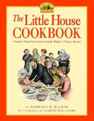 The Little House Cookbook: Frontier Foods from Laura Ingalls Wilder's Classic Stories, Barbara M. Walker