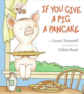 If You Give a Pig a Pancake, Numeroff, Laura Joffe