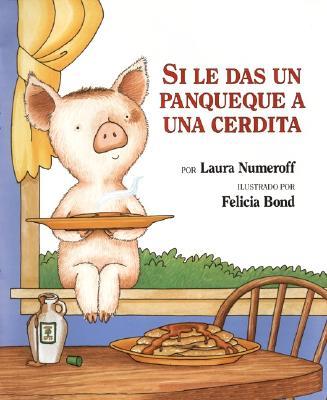 Si le das un panqueque a una cerdita (Spanish Edition), Laura Numeroff