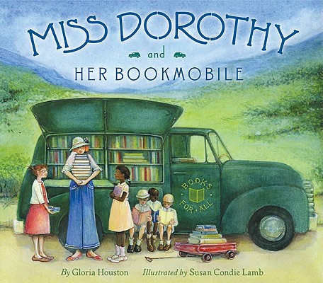 MISS DOROTHY AND HER BOOKMOBILE, GLORIA M. HOUSTON