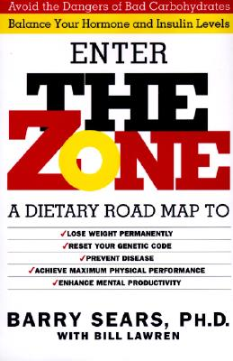 The Zone: A Dietary Road Map to Lose Weight Permanently : Reset Your Genetic Code : Prevent Disease : Achieve Maximum Physical Performance, Barry Sears