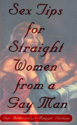 Sex Tips for Straight Women from a Gay Man, Maggie Berman; Anderson, Dan