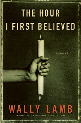 The Hour I First Believed: A Novel, Wally Lamb
