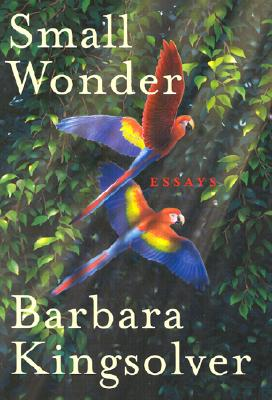 Small Wonder: Essays, Kingsolver, Barbara