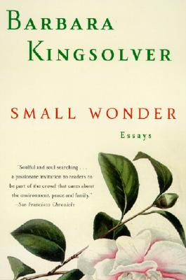 Small Wonder: Essays, Kingsolver, Barbara