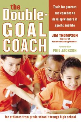 Image for The Double-Goal Coach: Positive Coaching Tools for Honoring the Game and Developing Winners in Sports and Life (Harperresource Book)
