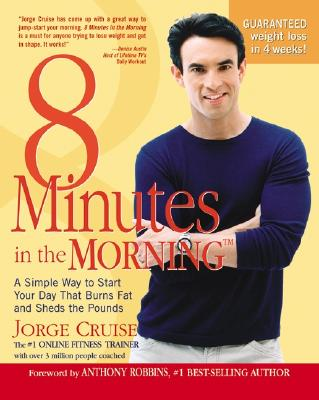 8 Minutes in the Morning: A Simple Way to Shed up to 2 Pounds a Week Guaranteed, Jorge Cruise, Anthony Robbins