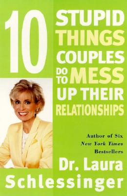 Image for Ten Stupid Things Couples Do to Mess Up Their Relationships